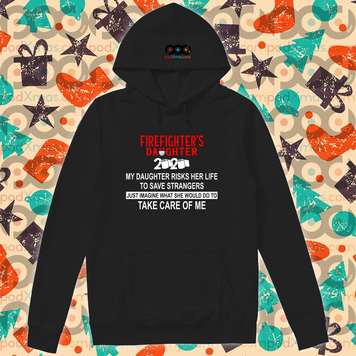 Firefighter's Daughter 2020 my daughter risks her life take care of me T-hoodie