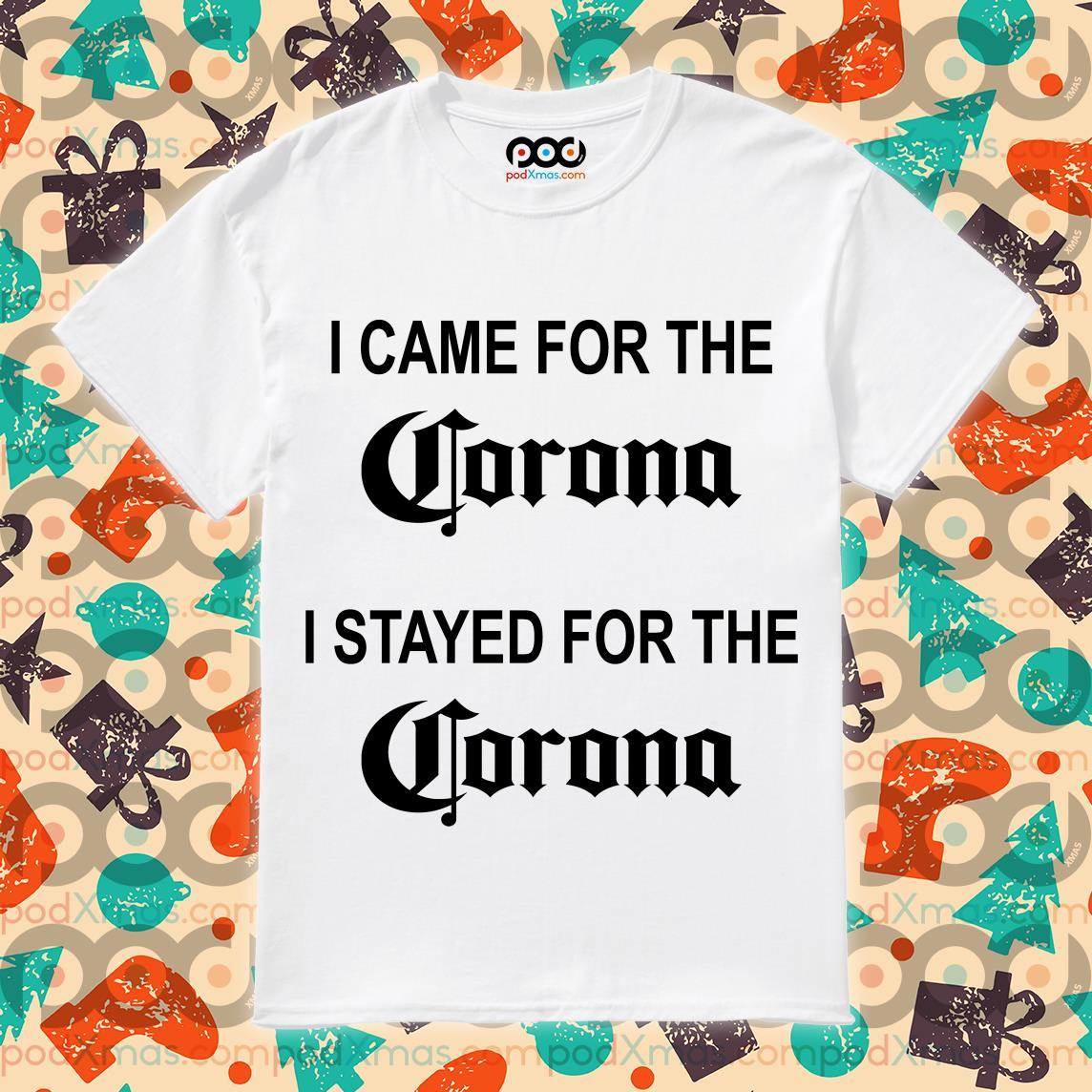 I came for the Corona I stayed for the Corona shirt