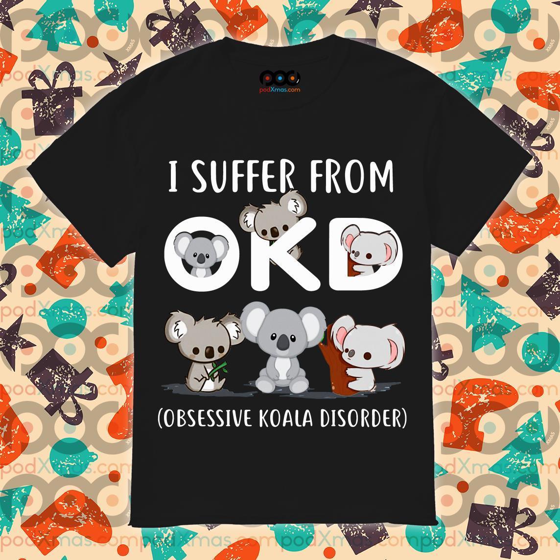 I suffer From OKD Koala shirt