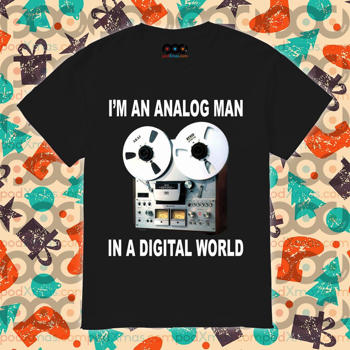 I'm an analog man in a digital world shirt