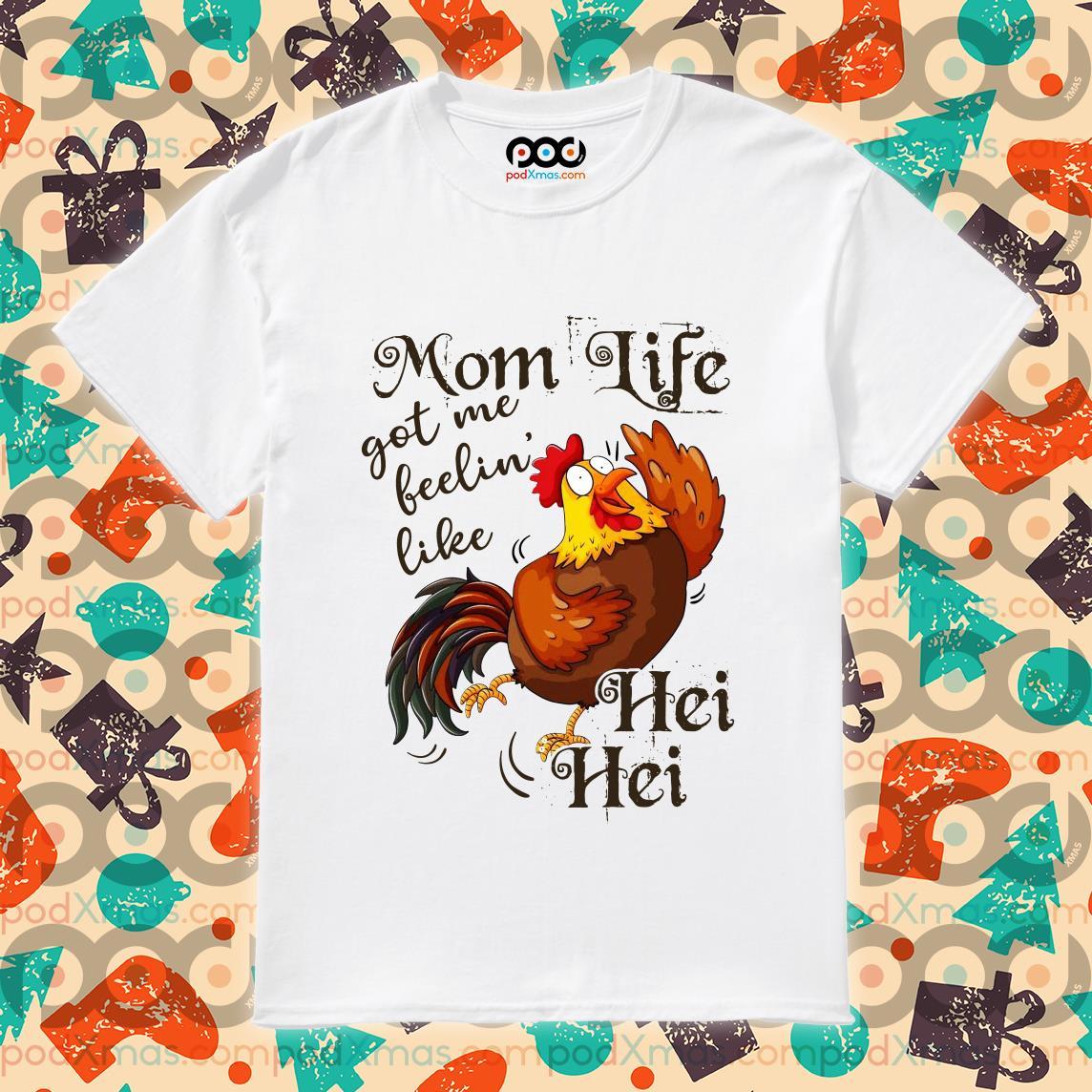 Mom Life got me feelin like Hei hei shirt