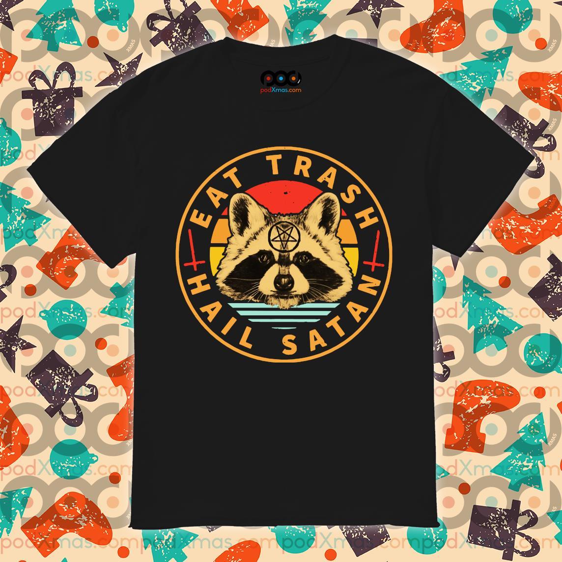 Racoon Eat Trash Hail Satan shirt