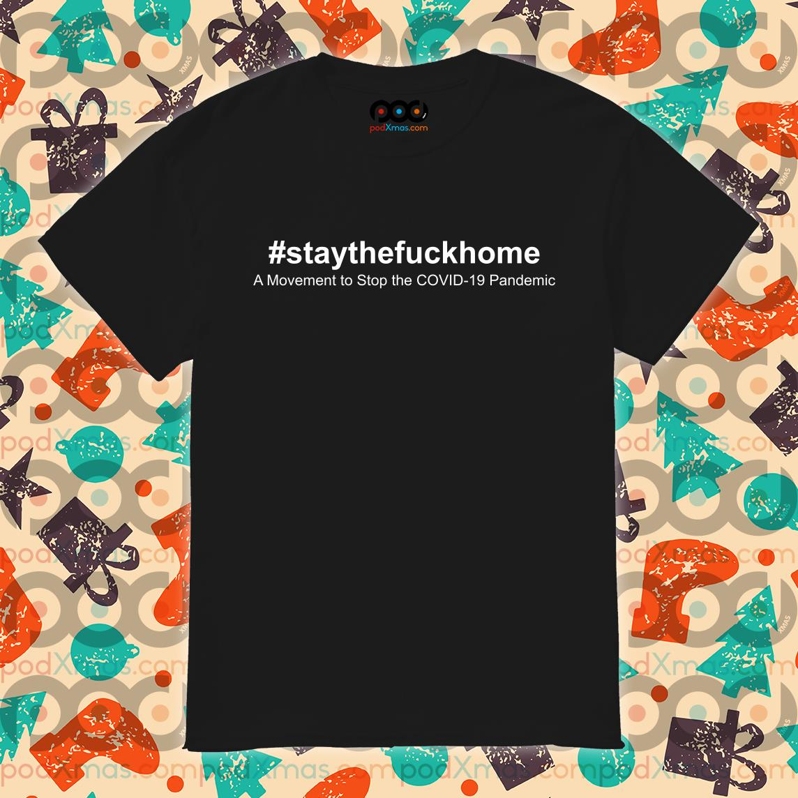 Stay the Fuck home Covid-19 shirt