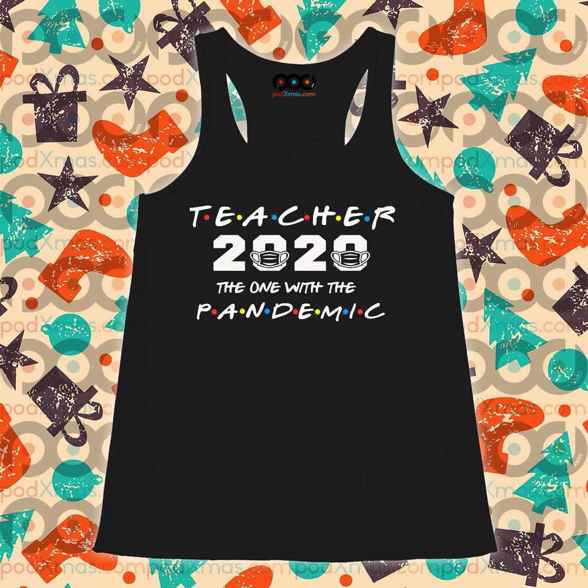 Teacher 2020 the one with the PANDEMIC s Flowy tank PODxmas den