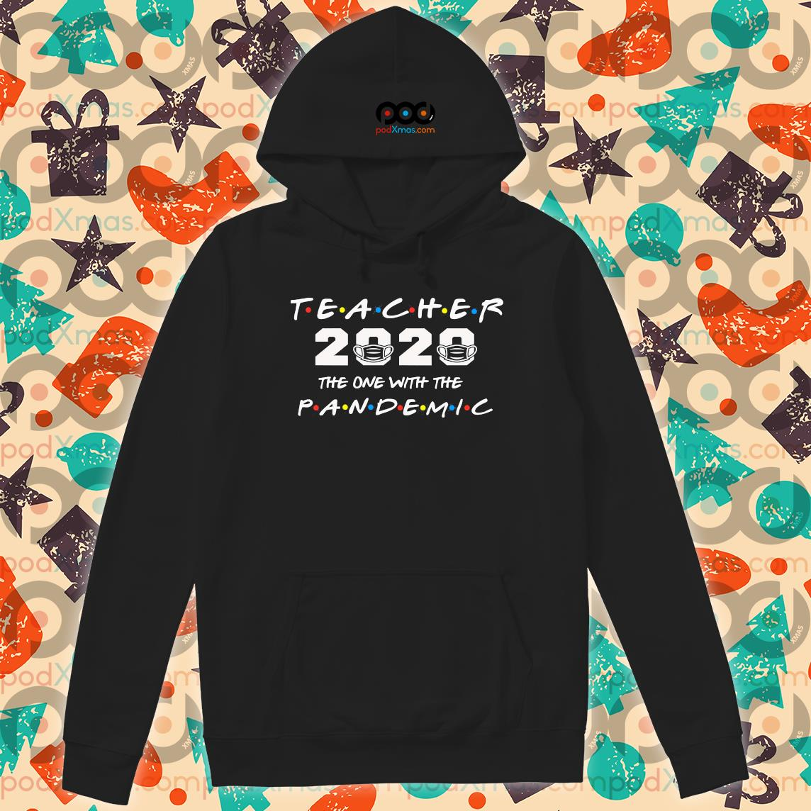 Teacher 2020 the one with the PANDEMIC s Hoodie PODxmas den