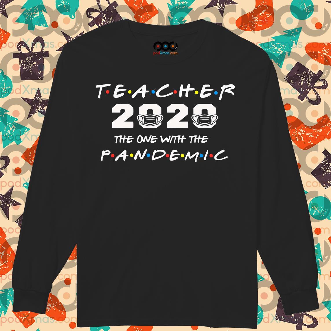 Teacher 2020 the one with the PANDEMIC s Longsleeved PODxmas den