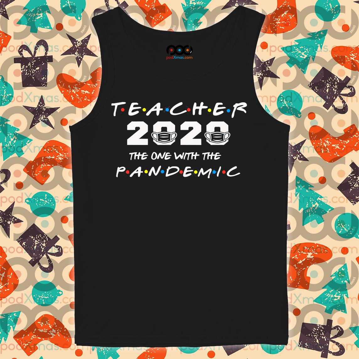 Teacher 2020 the one with the PANDEMIC s Tank top PODxmas den
