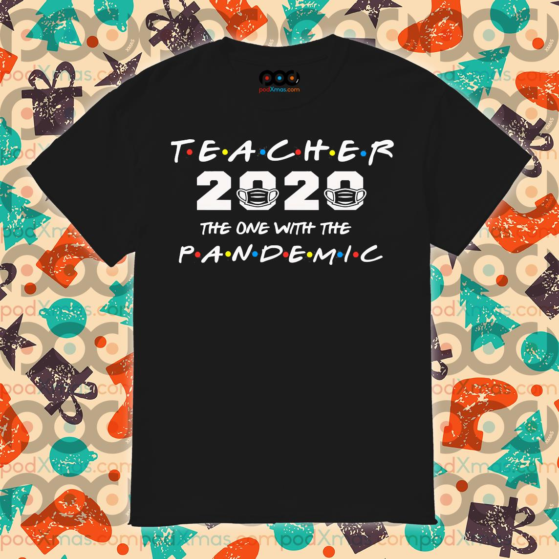 Teacher 2020 the one with the PANDEMIC shirt