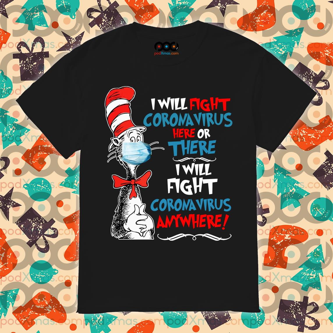 The cat in the hat I will fight Coronavirus here or there shirt
