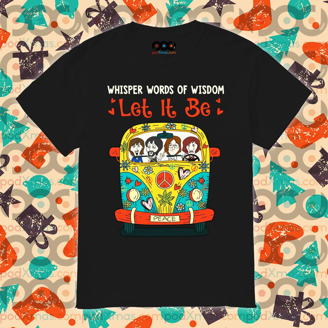 Whisper words of wisdom Let It Be The Beatles driving Car Hippie shirt