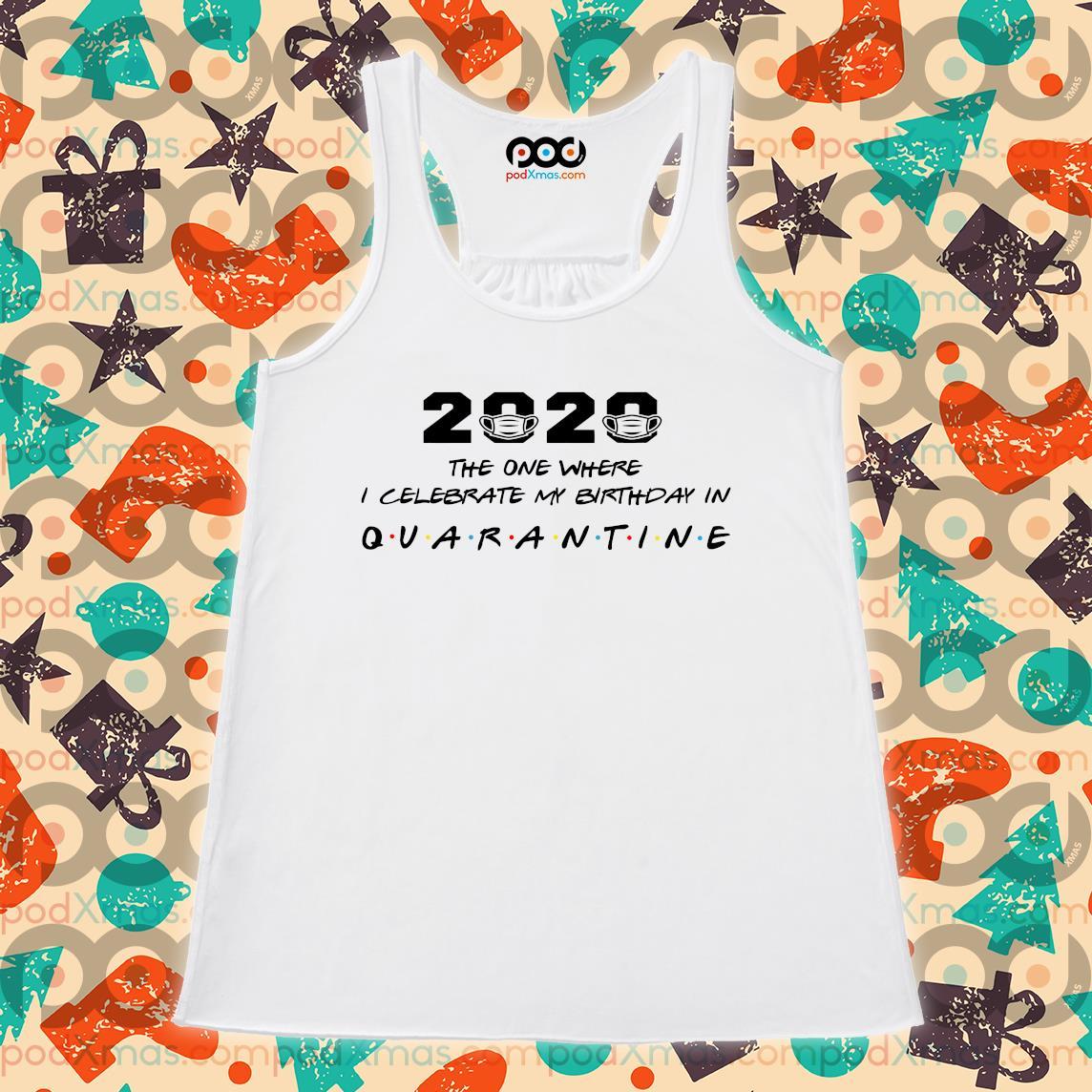 2020 the one where I celebrate my birthday in quarantine s Flowy tank PODxmas trang