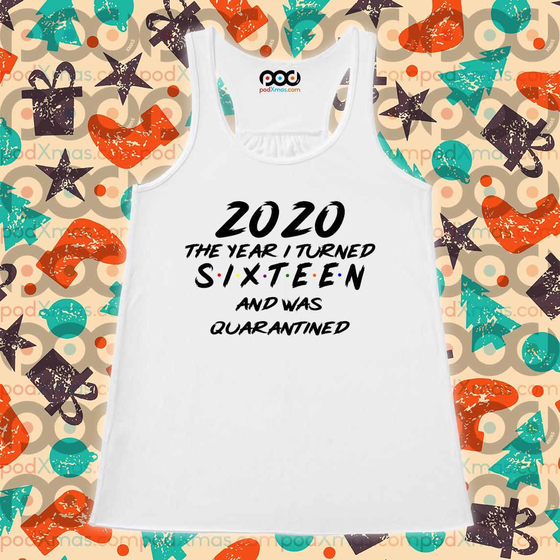 2020 the year I turned Sixteen and was Quarantined s Flowy tank PODxmas trang