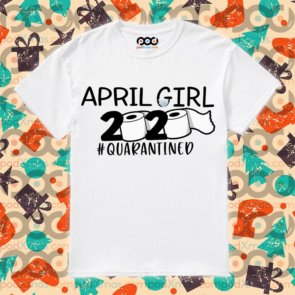 April girl 2020 quarantined T-shirt