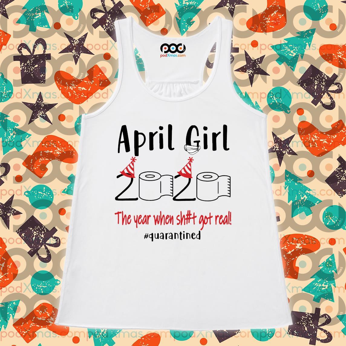 April girl 2020 the year where shit got real s Flowy tank PODxmas trang