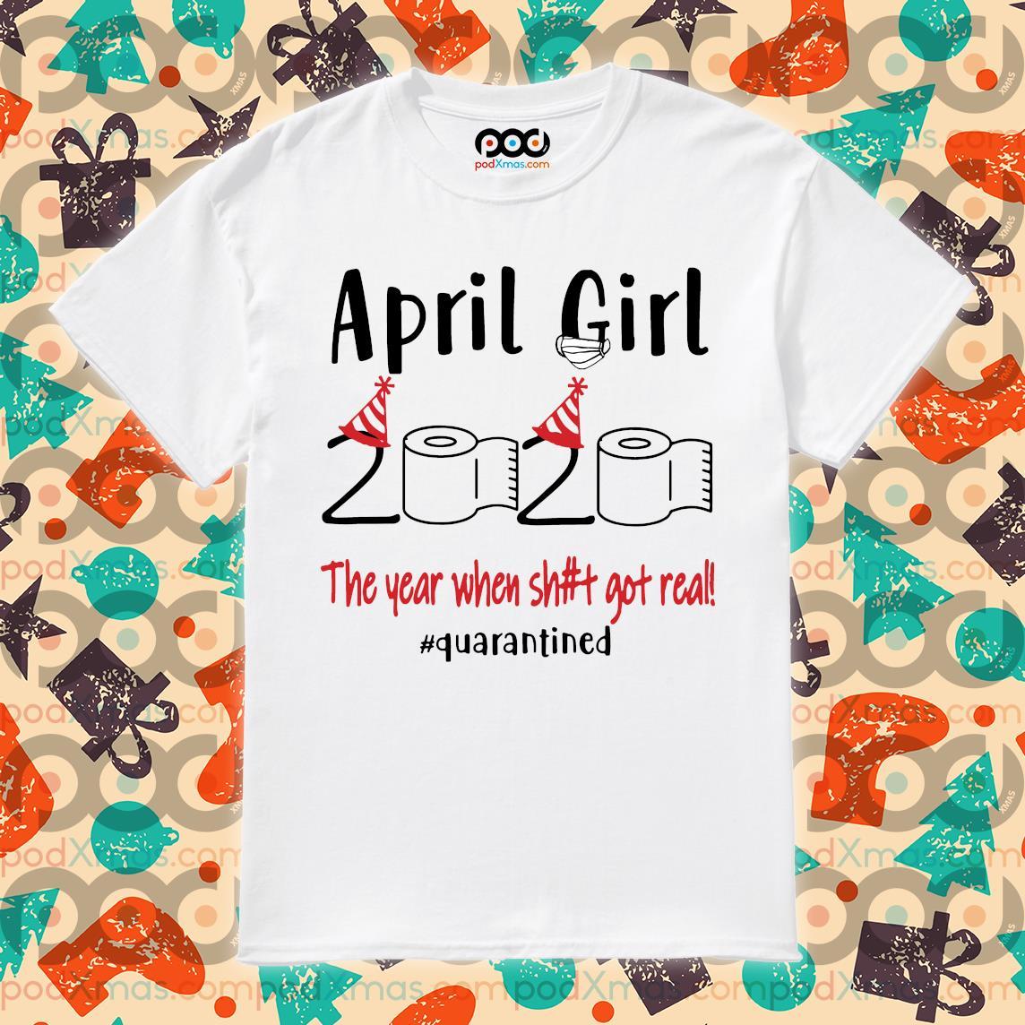 April girl 2020 the year where shit got real shirt