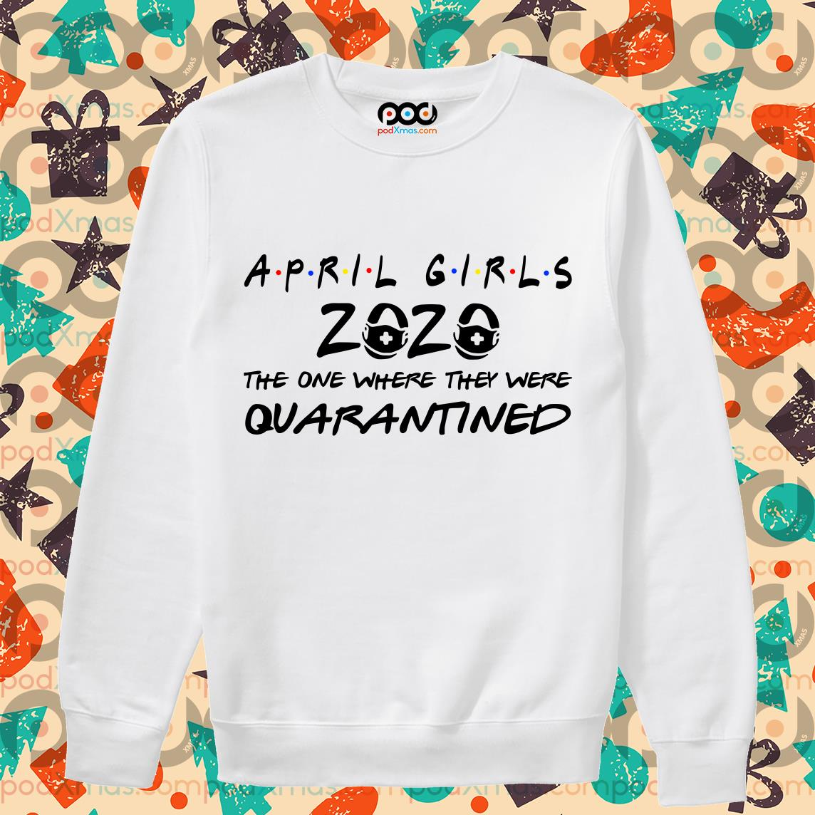 April girls 2020 the one where they were quarantined T-sweater
