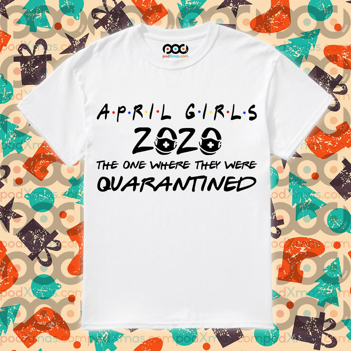 April girls 2020 the one where they were quarantined T-shirt