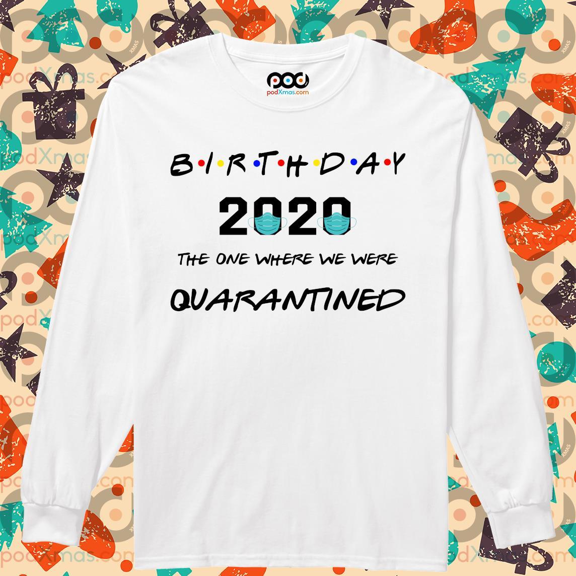 Birthday 2020 the one where we were quarantined s Longsleeved PODxmas trang
