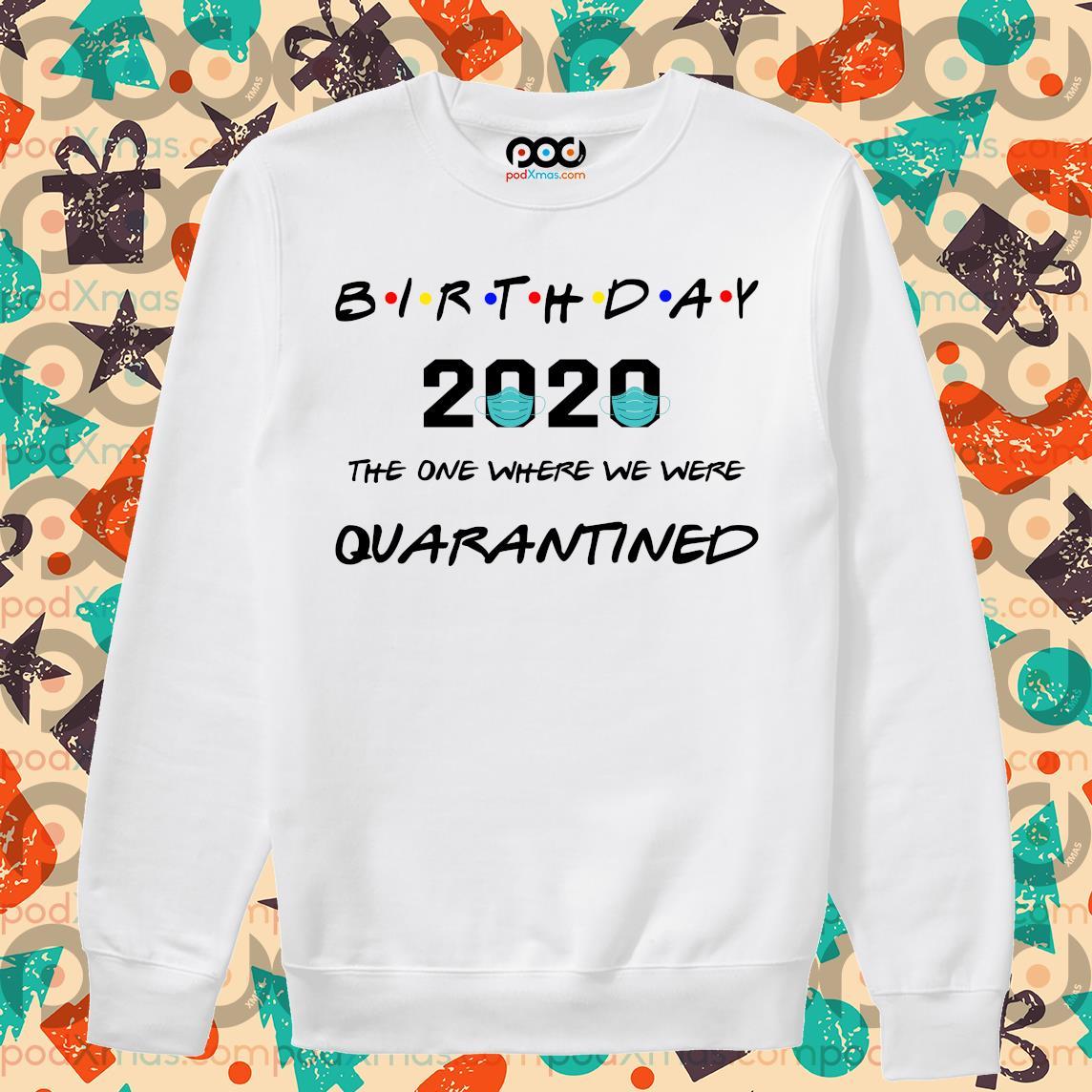 Birthday 2020 the one where we were quarantined s Sweater PODxmas trang