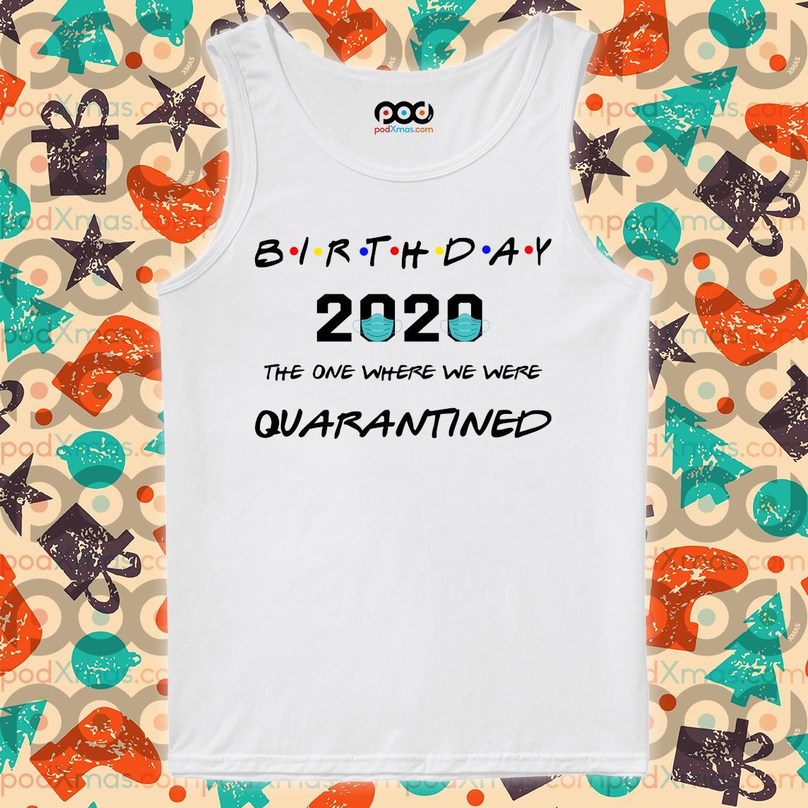 Birthday 2020 the one where we were quarantined s Tank top PODxmas trang