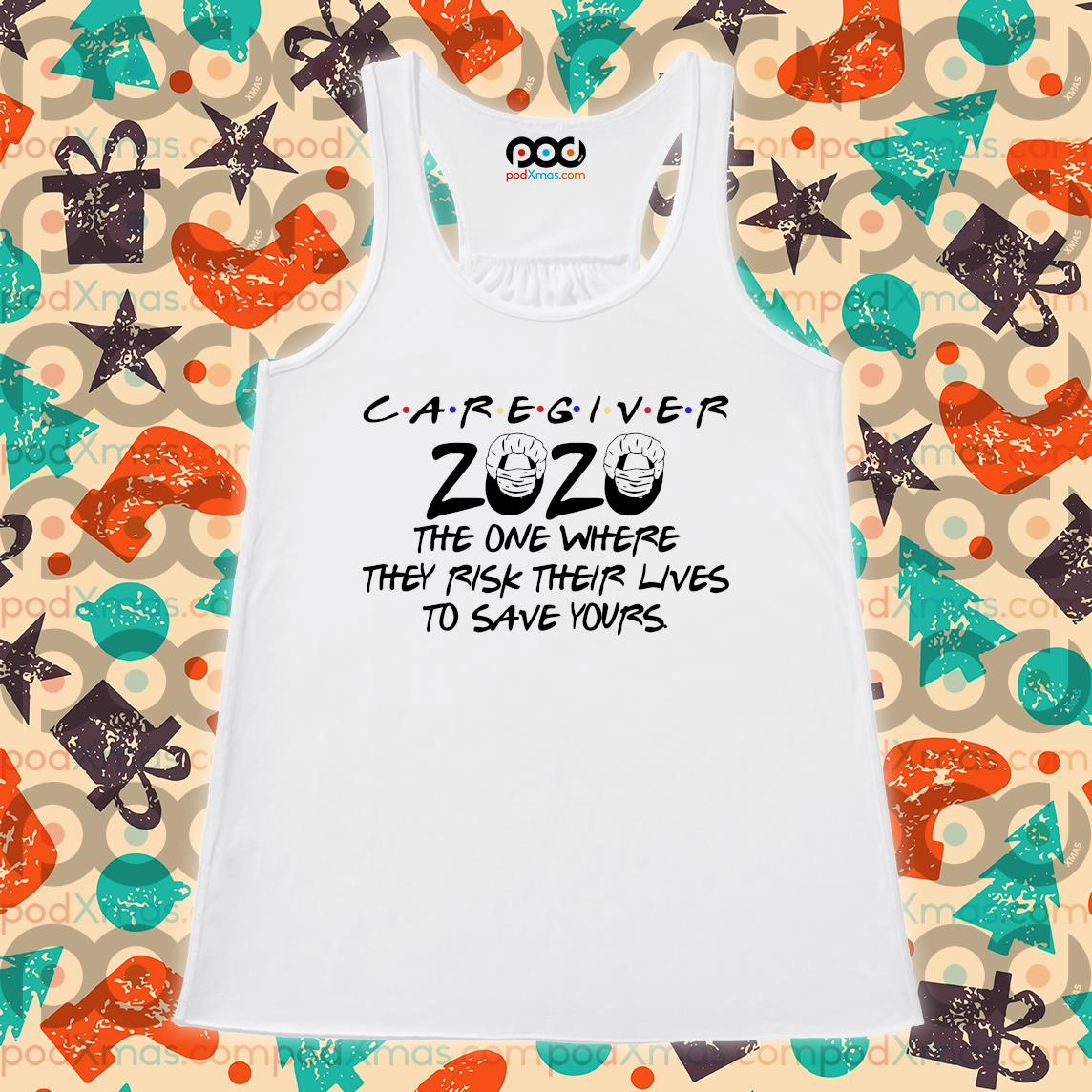 Caregiver 2020 the one where they risk their lives to save yours s Flowy tank PODxmas trang