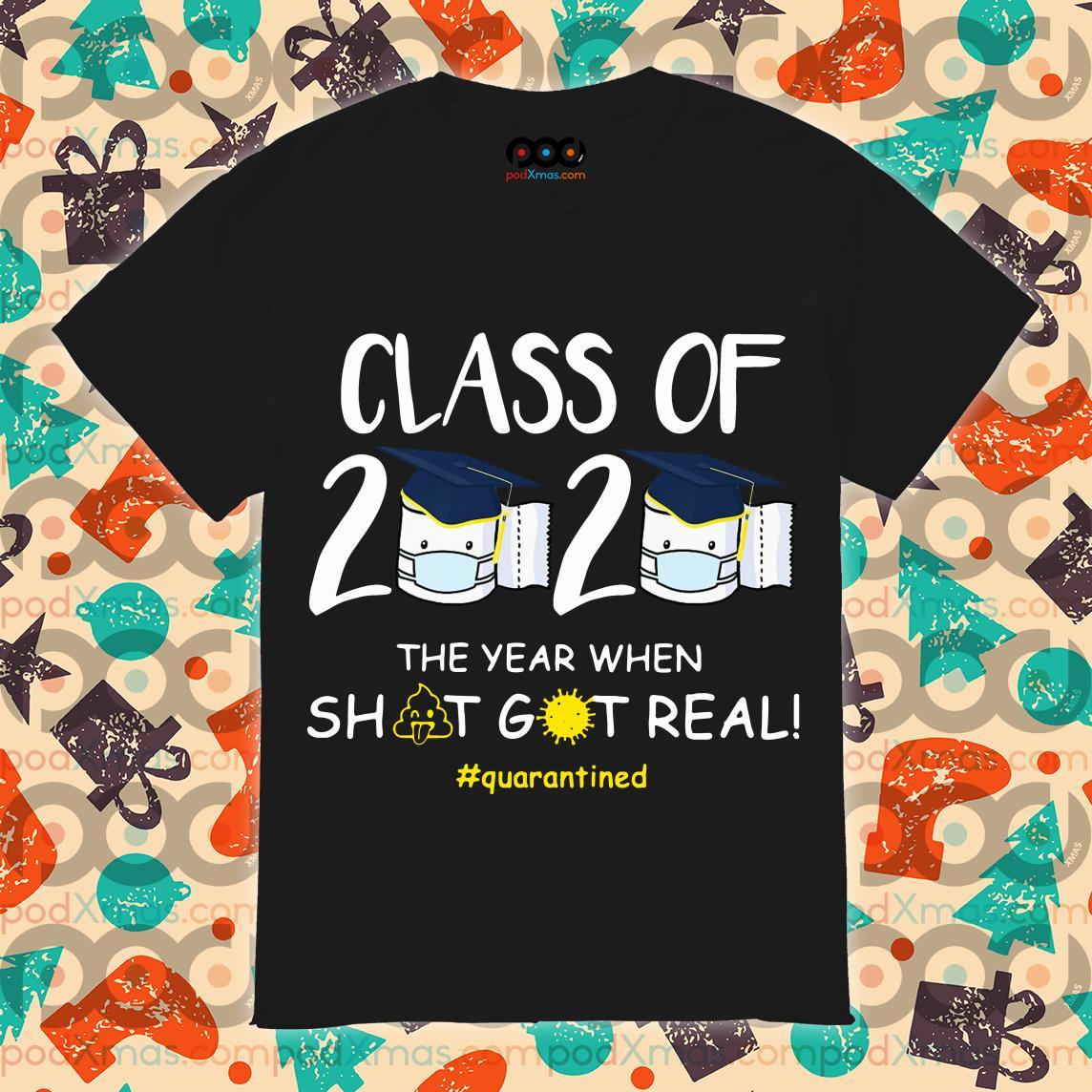 Class of 2020 shit got real quarantined T-shirt