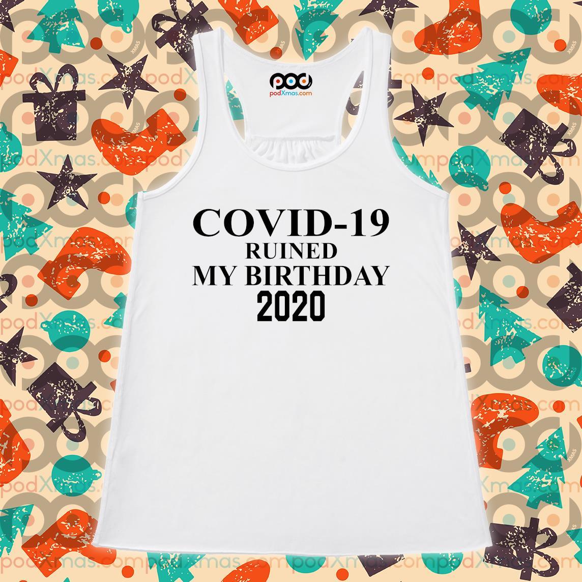 Covid 19 Ruined my birthday 2020 s Flowy tank PODxmas trang