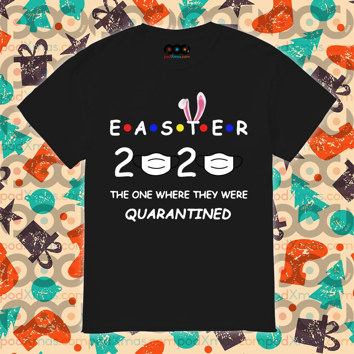 Easter 2020 the one where they were quarantined shirt