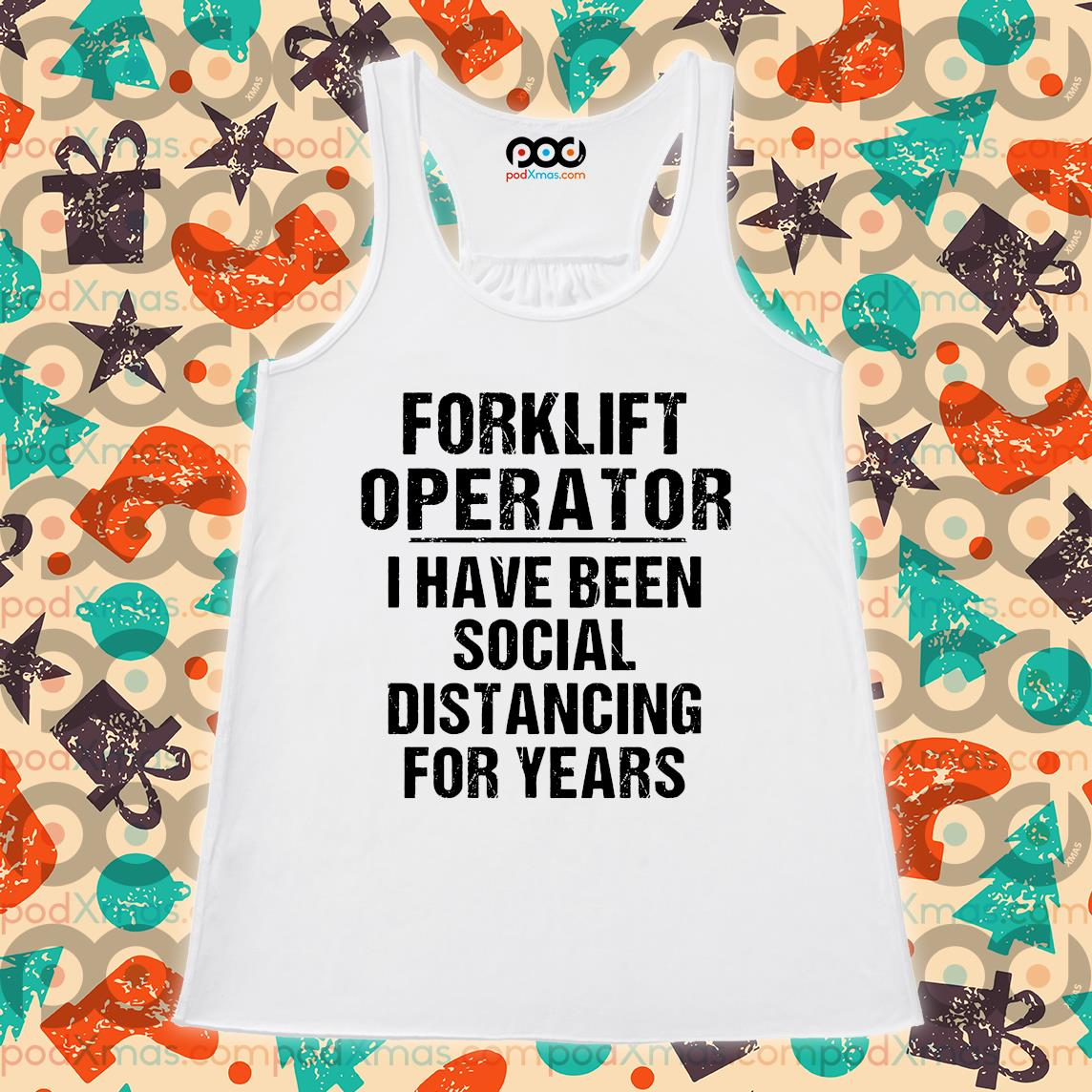 Forklift operator I have been social distancing for years s Flowy tank PODxmas trang