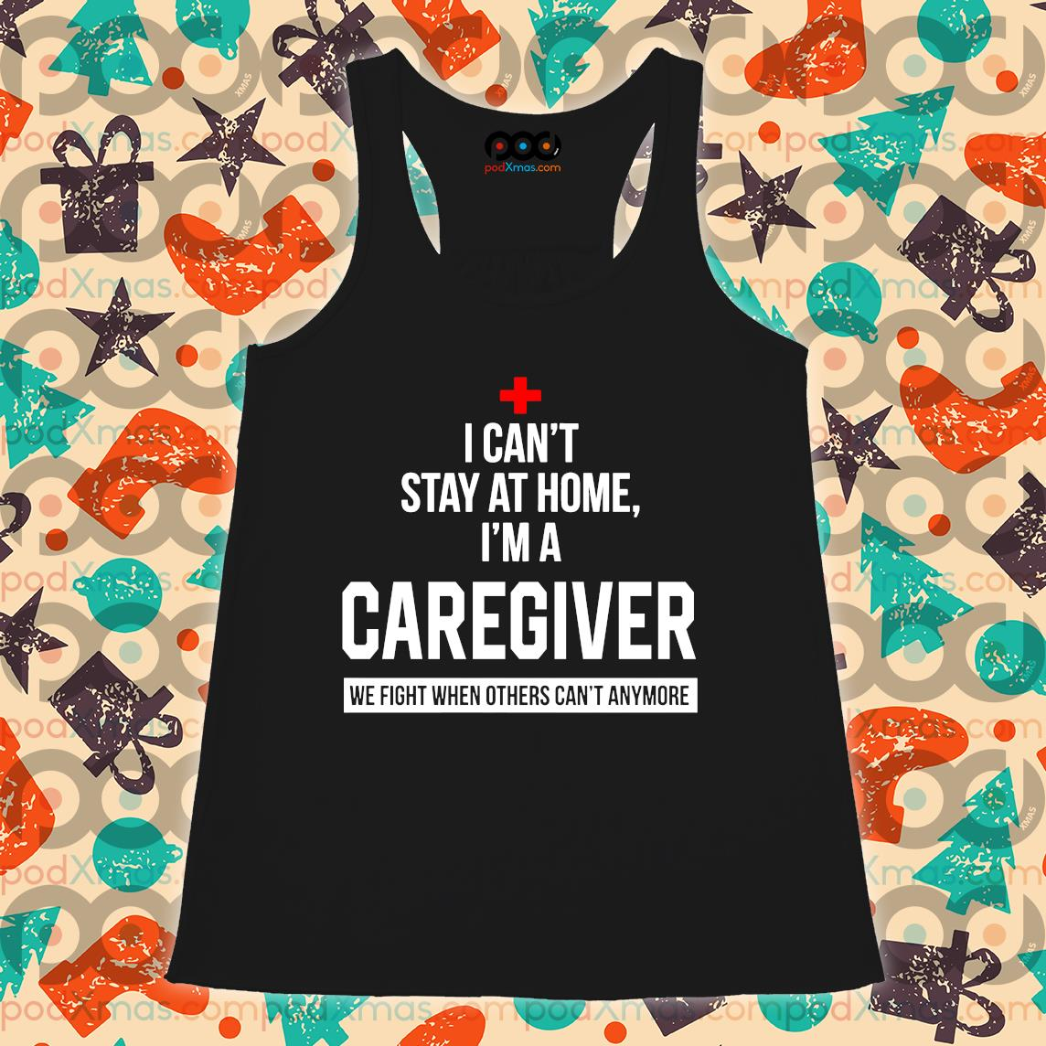 I can't stay at home I'm a Caregiver s Flowy tank PODxmas den