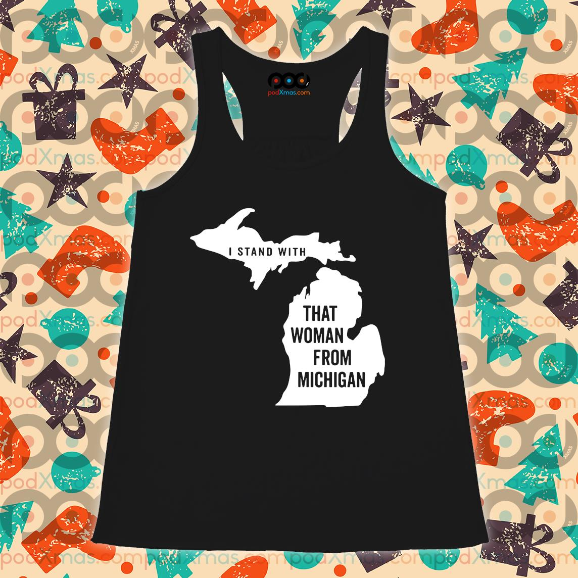 I stand with that woman from Michigan s Flowy tank PODxmas den