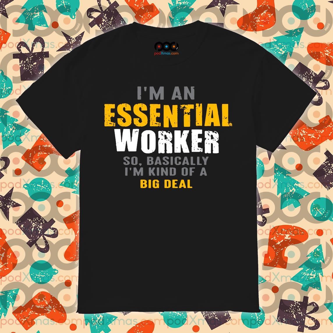 I'm an Essential Worker shirt