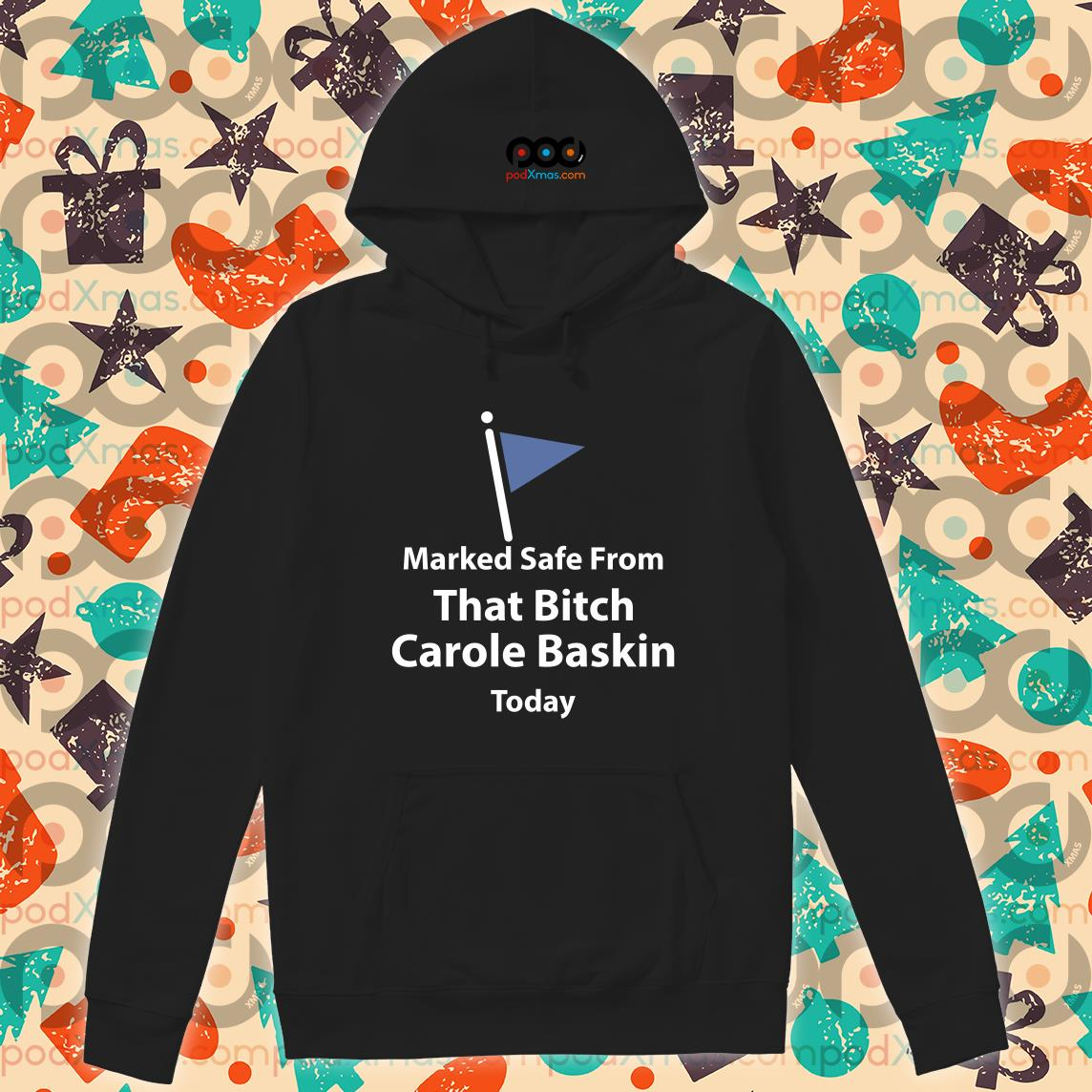 Marked safe from that bitch Carole Baskin today T-hoodie