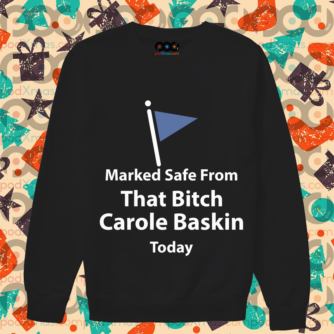 Marked safe from that bitch Carole Baskin today T-sweater
