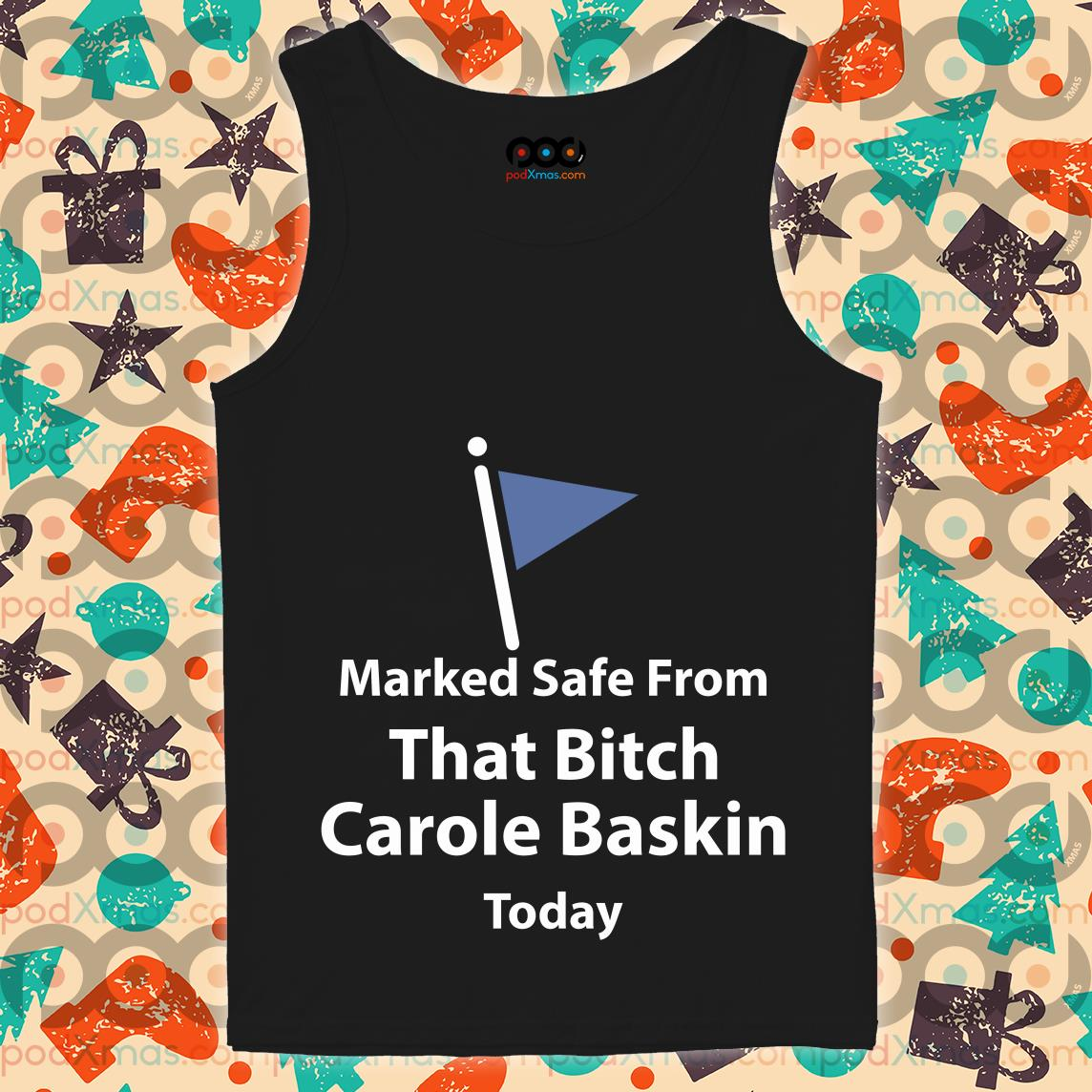 Marked safe from that bitch Carole Baskin today T-tank top