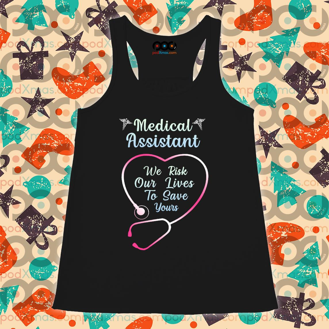 Medical Assistant we risk our lives to save yours s Flowy tank PODxmas den