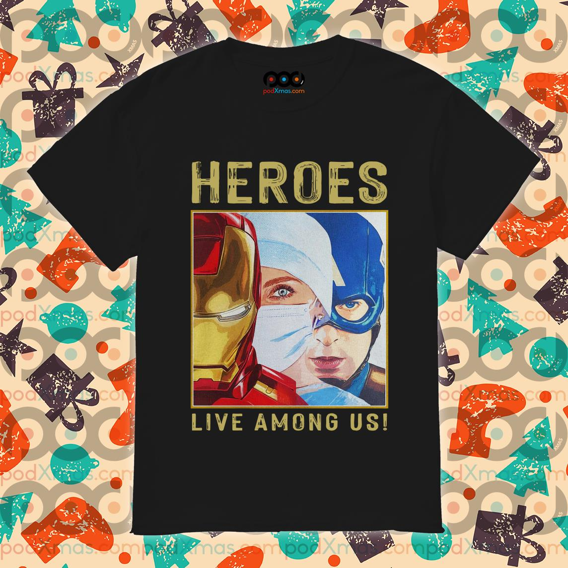 Nurse Heroes Live Among Us T Shirt Podxmas