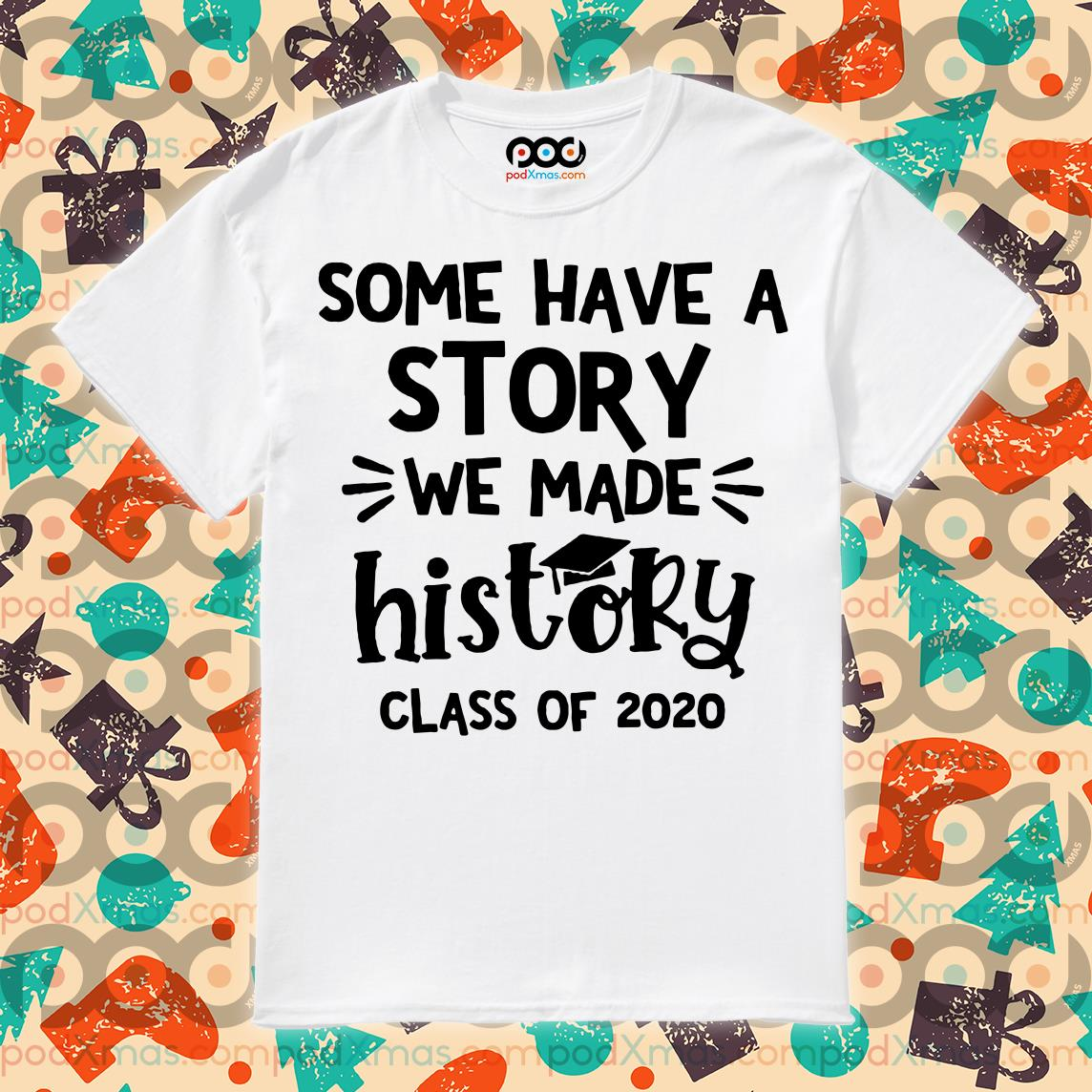 (Fast Shipping) Some Have A Story We Made History Class Of