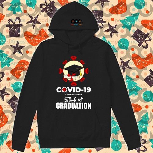 Covid 19 coronavirus stole my graduation s hoodie