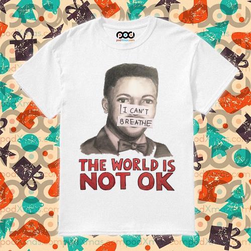Eric Garner I Can't Breathe The World Not Ok SHIRT