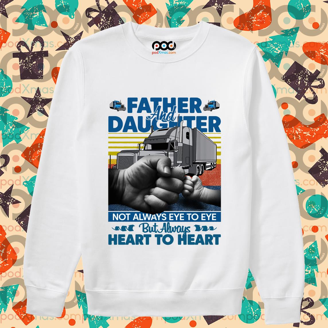 father and daughter not always eye to eye but always heart to heart trucker vintage sweater