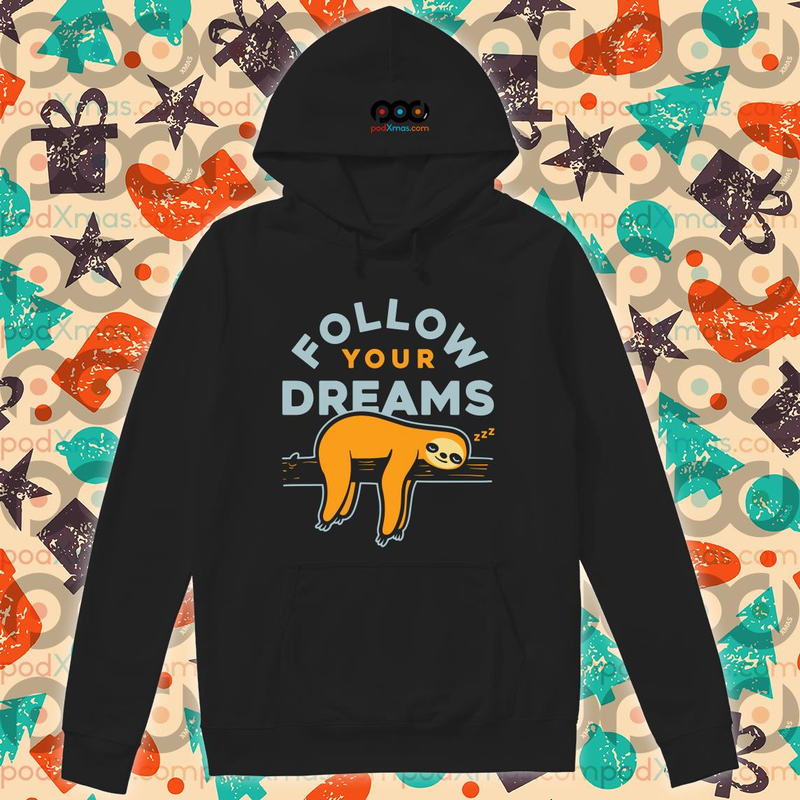 follow your dreams sloth hoodie