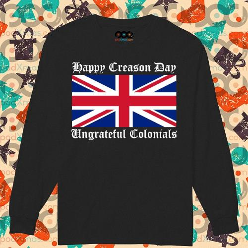 Happy Treason Day Ungrateful colonials s longsleeved