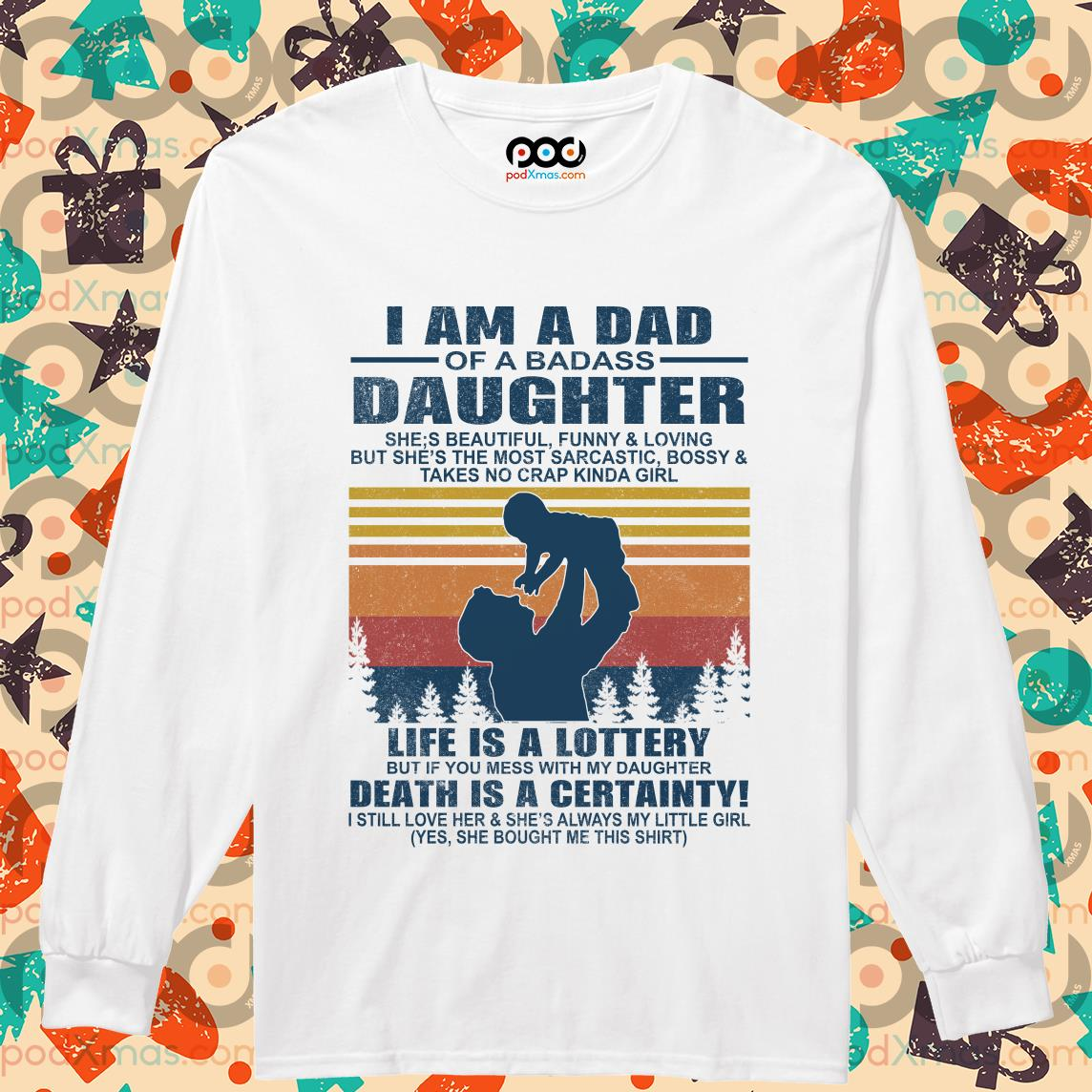 i am a dad of a dabass daughter life is a lottery beath is certainty longsleeved