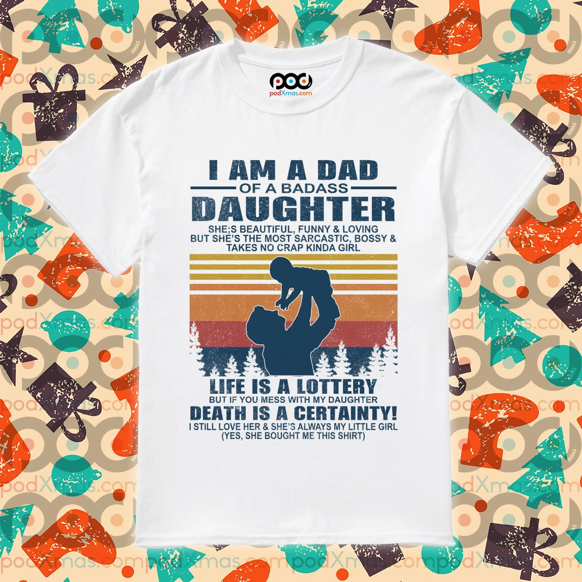 i am a dad of a dabass daughter life is a lottery beath is certainty shirt