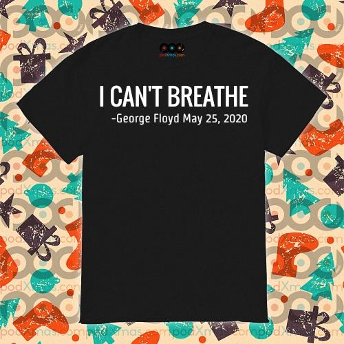 I can't breathe George Floyd May 25 2020 shirt