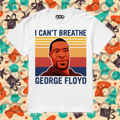 I can't Breathe George Floyd vintage shirt