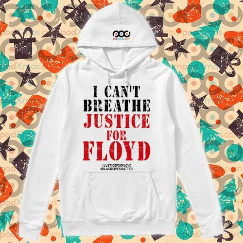 I cant breath George Floyd justice for Floyd Black lives matter t-s hoodie