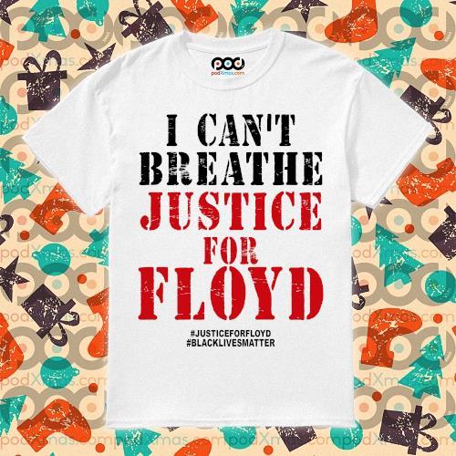 I cant breath George Floyd justice for Floyd Black lives matter t-shirt