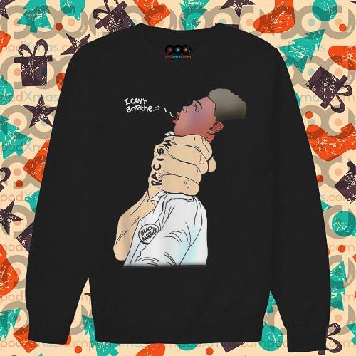 I can't breathe strangle racism black America classic t-s sweater